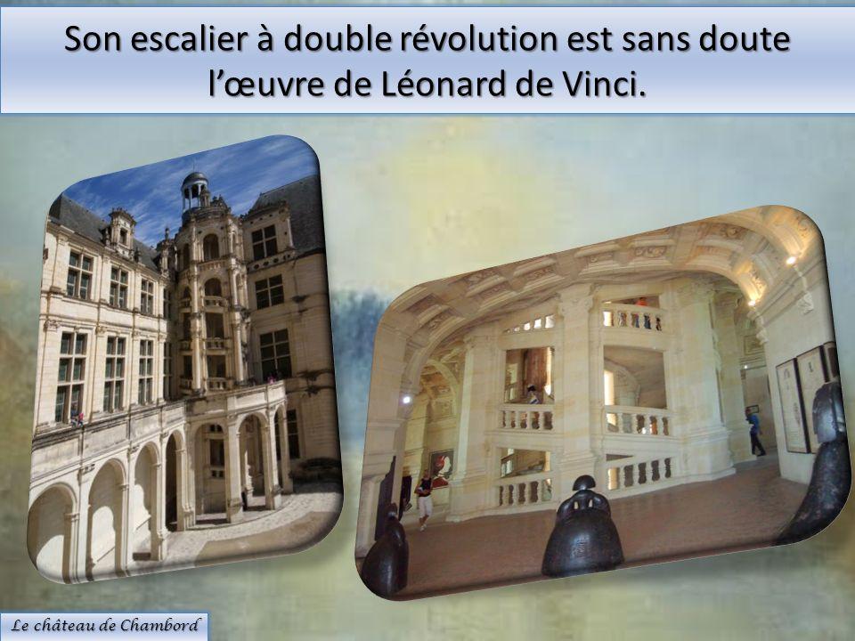 Son escalier à double révolution est sans doute l'œuvre de Léonard de Vinci.