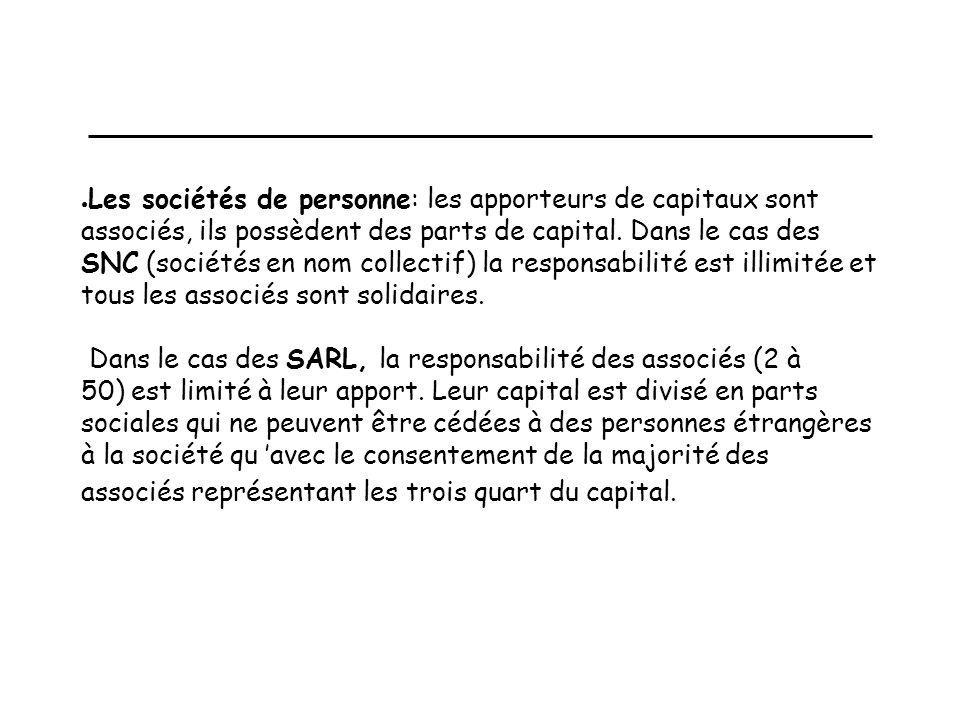 Les sociétés de personne: les apporteurs de capitaux sont associés, ils possèdent des parts de capital.