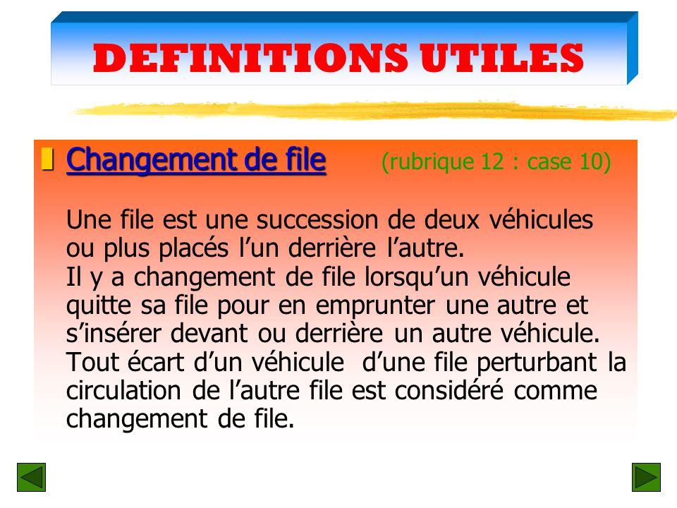 DEFINITIONS UTILES Changement de file (rubrique 12 : case 10)