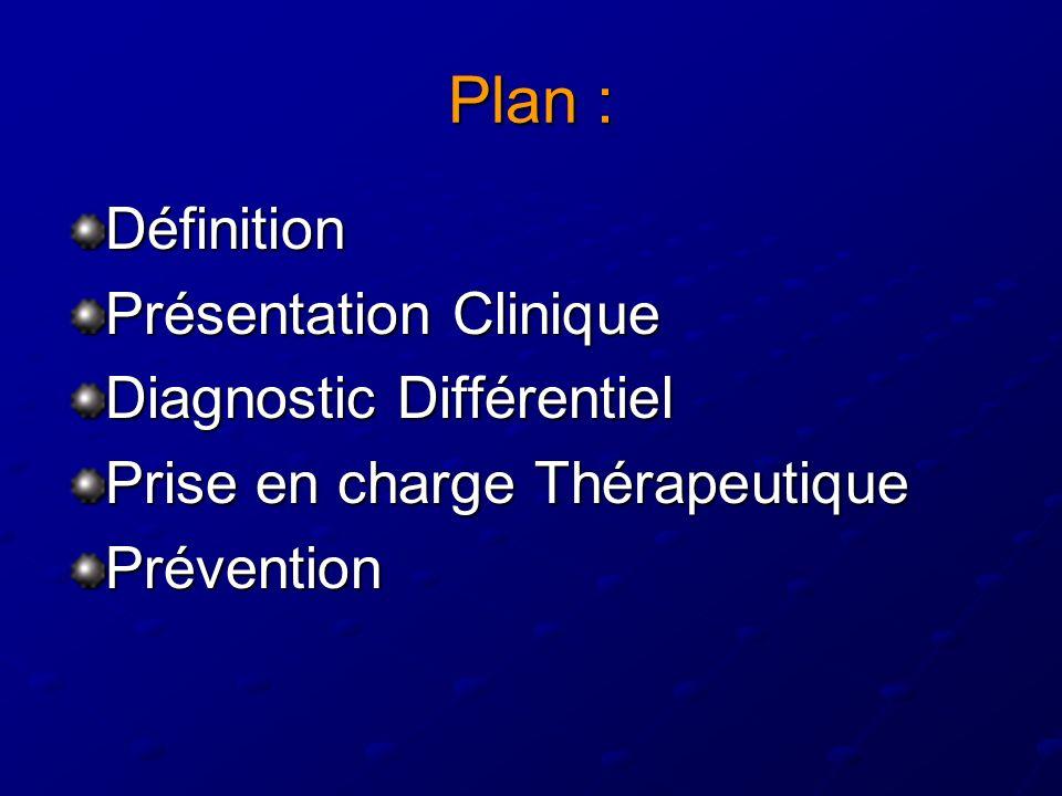 Plan : Définition Présentation Clinique Diagnostic Différentiel