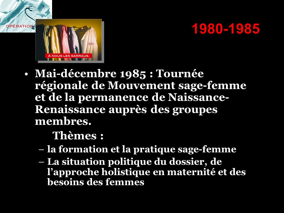 1980-1985 Mai-décembre 1985 : Tournée régionale de Mouvement sage-femme et de la permanence de Naissance-Renaissance auprès des groupes membres.
