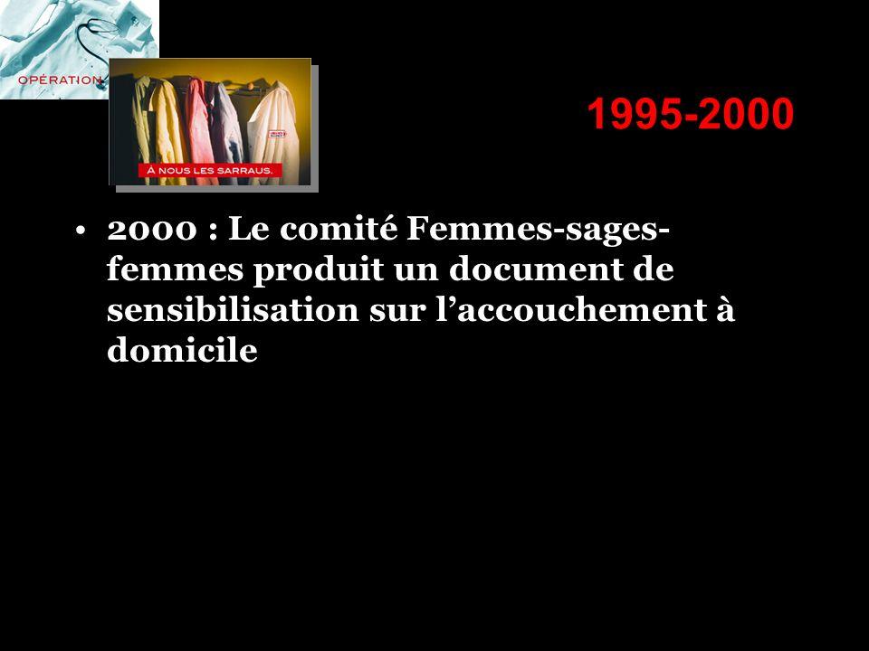 1995-2000 2000 : Le comité Femmes-sages-femmes produit un document de sensibilisation sur l'accouchement à domicile.