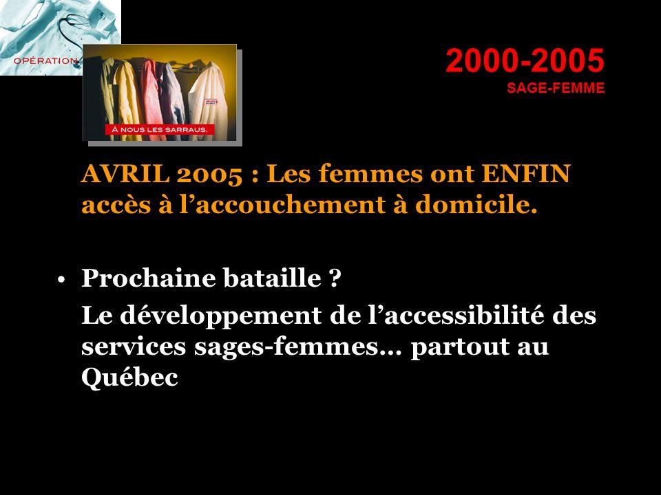 2000-2005 SAGE-FEMME AVRIL 2005 : Les femmes ont ENFIN accès à l'accouchement à domicile. Prochaine bataille