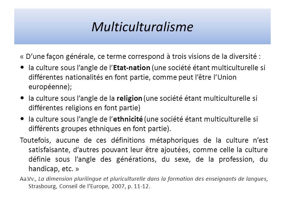 Multiculturalisme « D'une façon générale, ce terme correspond à trois visions de la diversité :