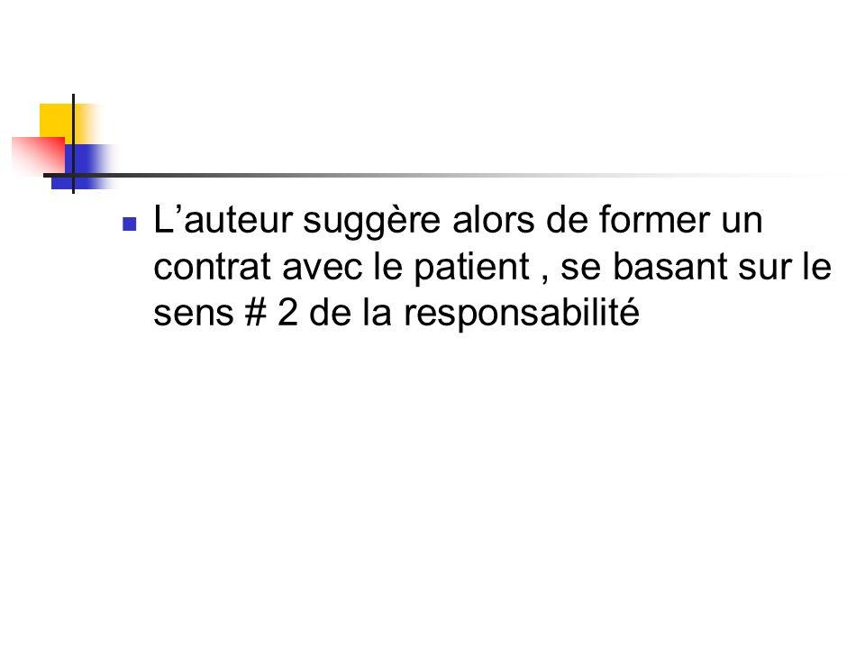 L'auteur suggère alors de former un contrat avec le patient , se basant sur le sens # 2 de la responsabilité