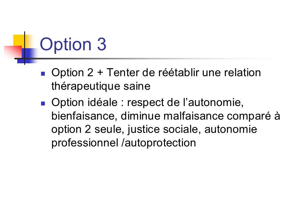 Option 3 Option 2 + Tenter de réétablir une relation thérapeutique saine.