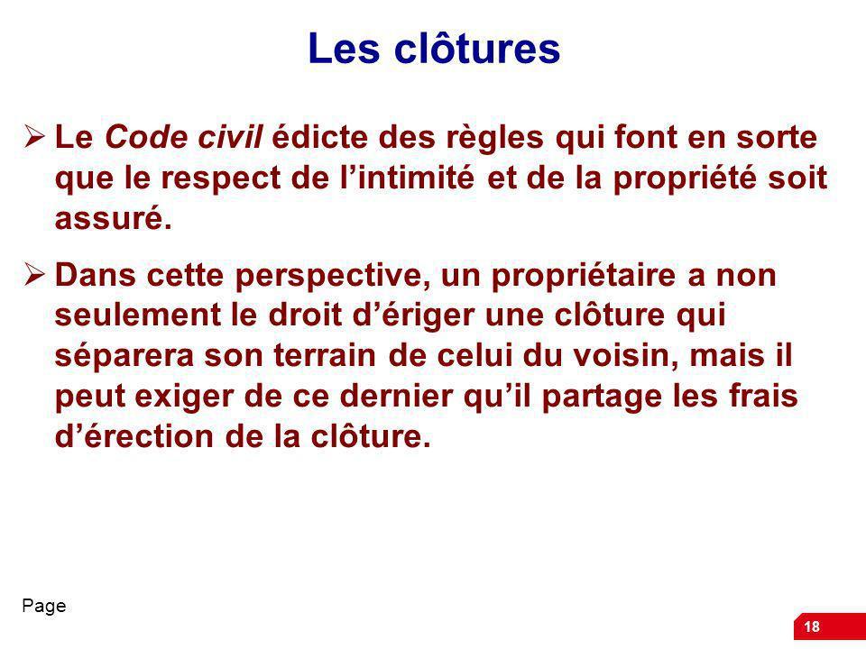 Les clôtures Le Code civil édicte des règles qui font en sorte que le respect de l'intimité et de la propriété soit assuré.