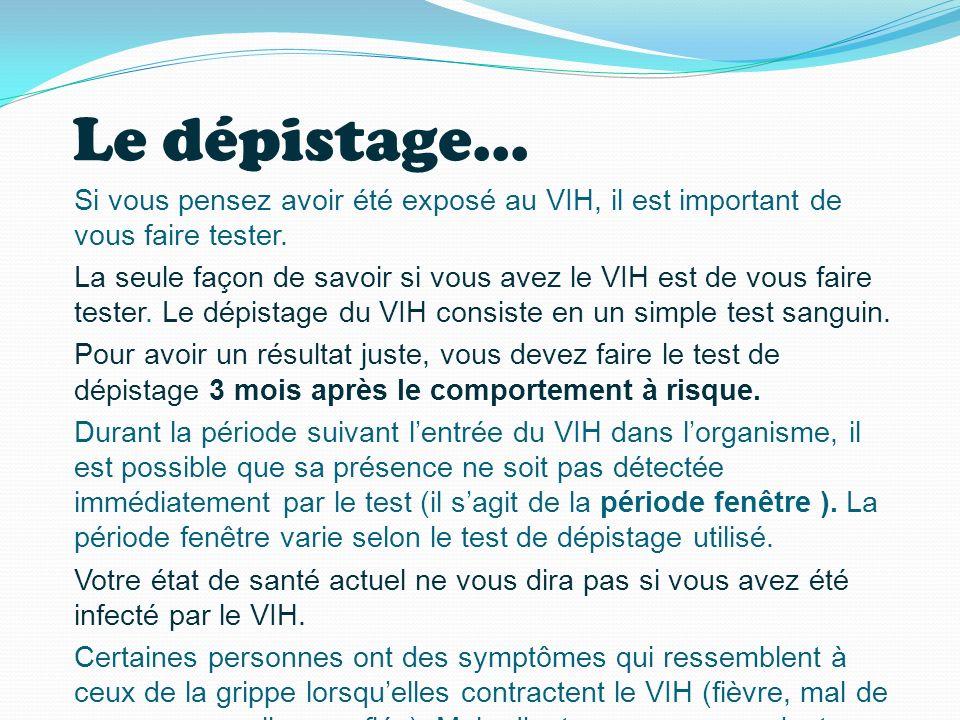 Le dépistage... Si vous pensez avoir été exposé au VIH, il est important de vous faire tester.