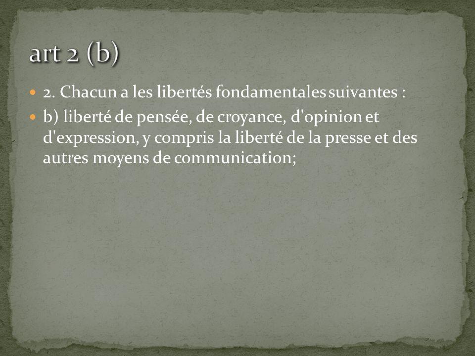 art 2 (b) 2. Chacun a les libertés fondamentales suivantes :