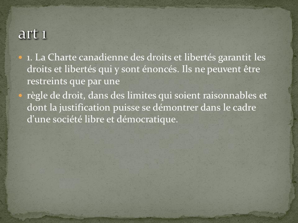 art 1 1. La Charte canadienne des droits et libertés garantit les droits et libertés qui y sont énoncés. Ils ne peuvent être restreints que par une.