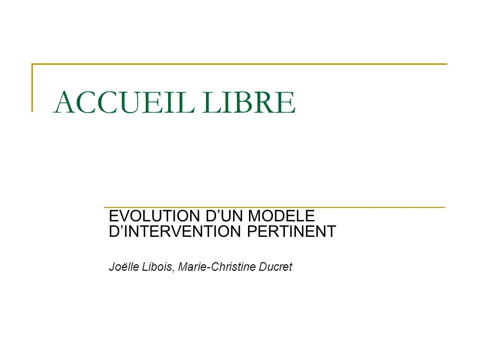 ACCUEIL LIBRE EVOLUTION D'UN MODELE D'INTERVENTION PERTINENT