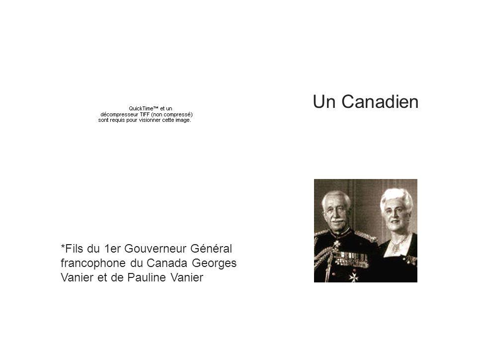 Un Canadien *Fils du 1er Gouverneur Général francophone du Canada Georges Vanier et de Pauline Vanier.