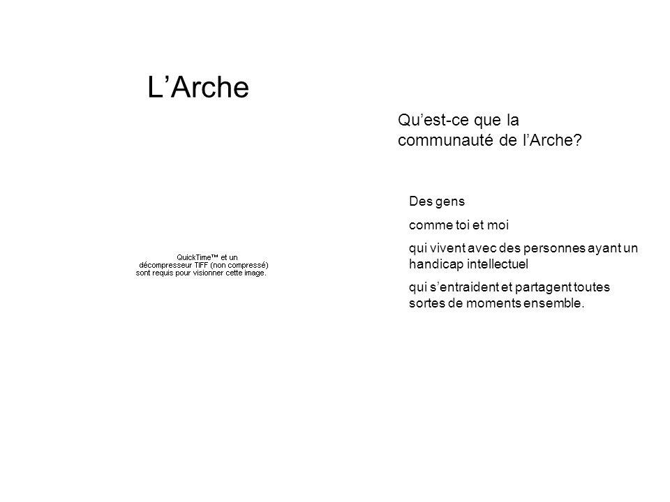 L'Arche Qu'est-ce que la communauté de l'Arche Des gens