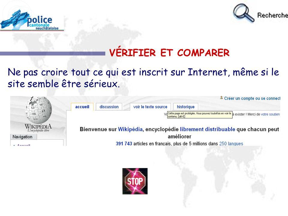 VÉRIFIER ET COMPARER Ne pas croire tout ce qui est inscrit sur Internet, même si le site semble être sérieux.