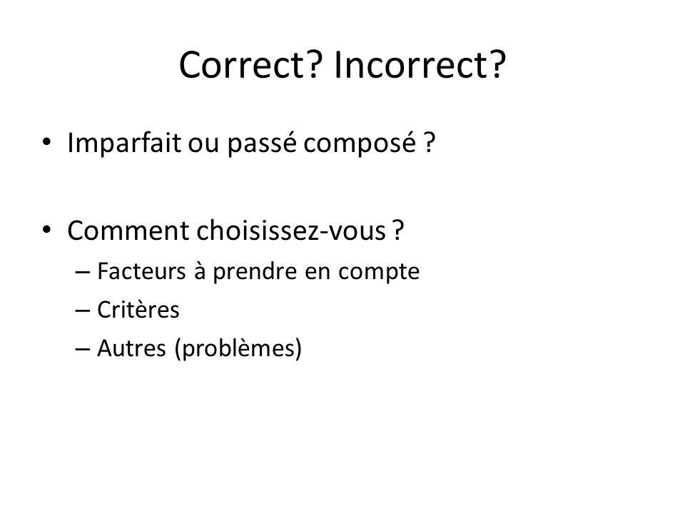 Correct Incorrect Imparfait ou passé composé