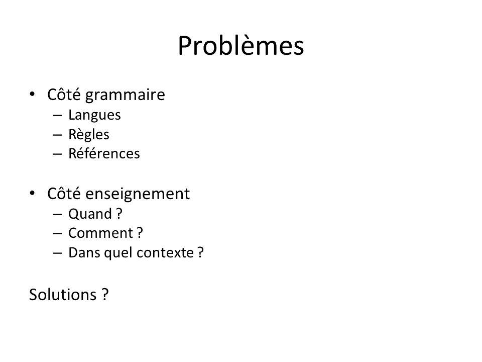 Problèmes Côté grammaire Côté enseignement Solutions Langues Règles