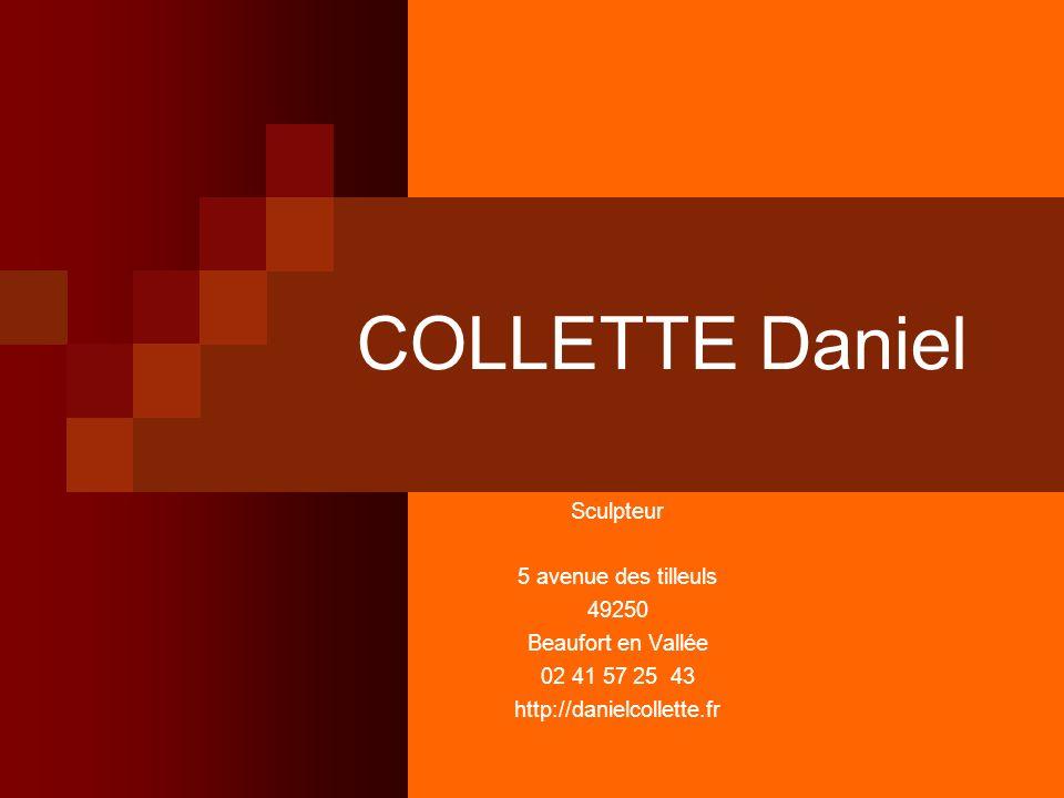 COLLETTE Daniel Sculpteur 5 avenue des tilleuls 49250