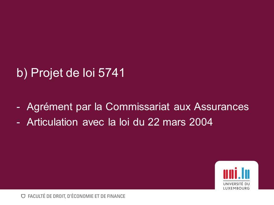 b) Projet de loi 5741 Agrément par la Commissariat aux Assurances