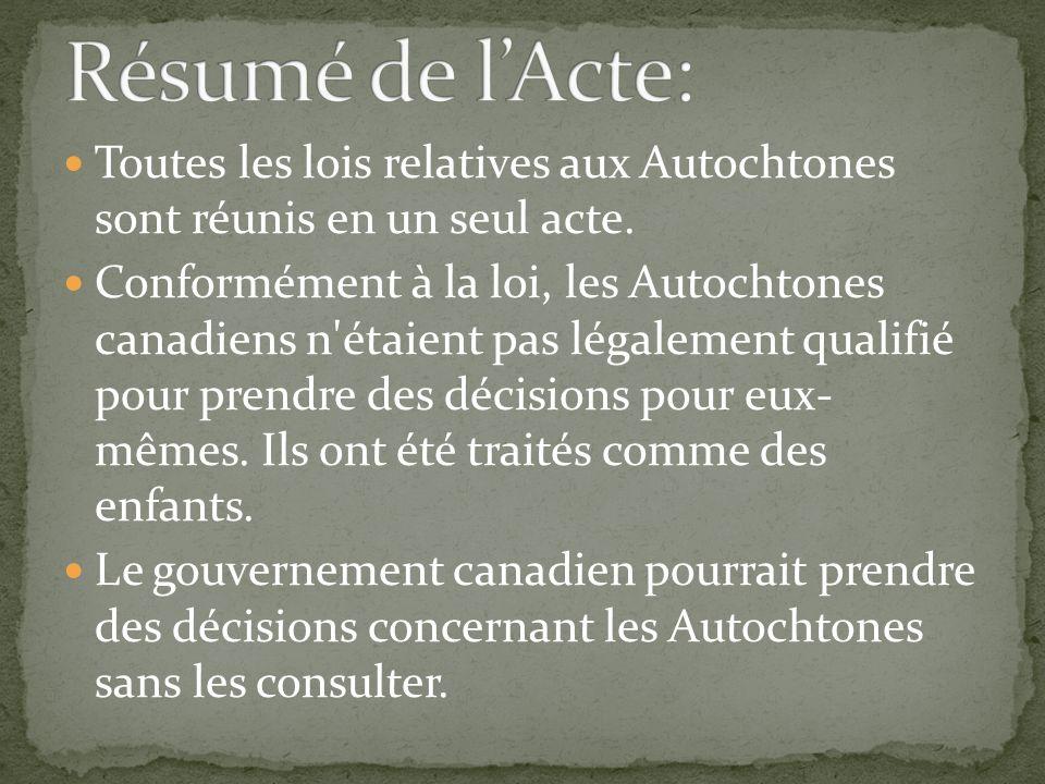 Résumé de l'Acte: Toutes les lois relatives aux Autochtones sont réunis en un seul acte.
