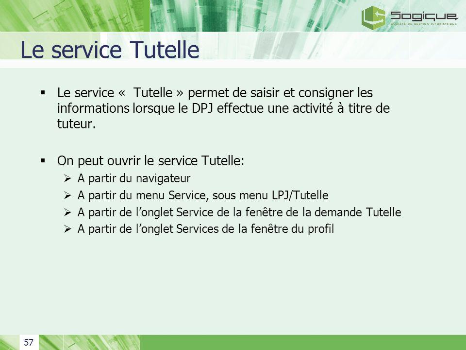 Le service Tutelle Le service « Tutelle » permet de saisir et consigner les informations lorsque le DPJ effectue une activité à titre de tuteur.