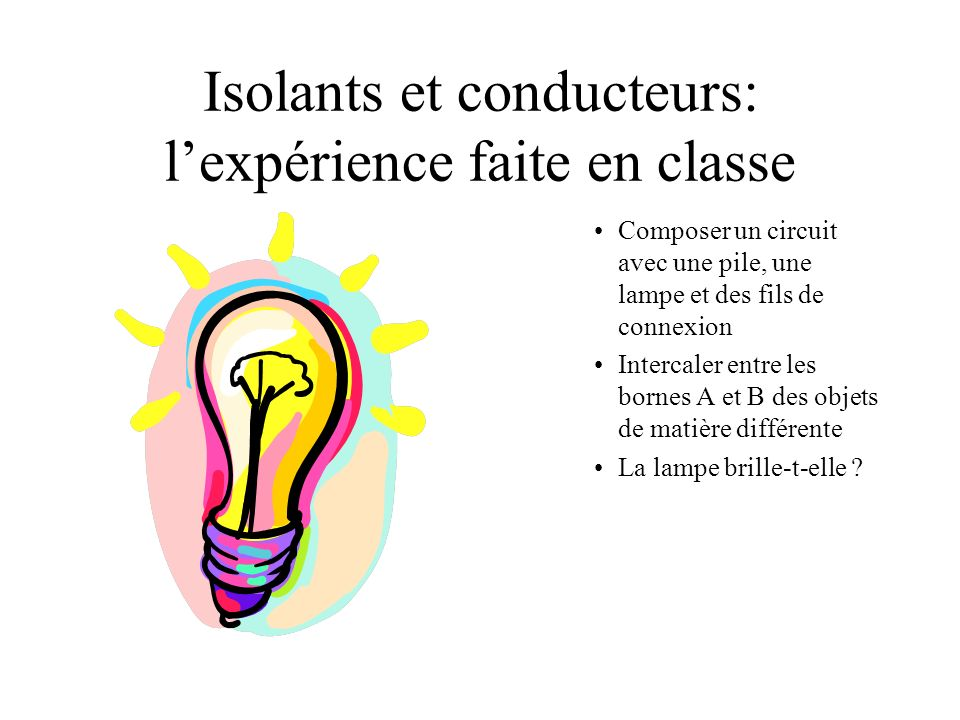 Isolants et conducteurs: l'expérience faite en classe