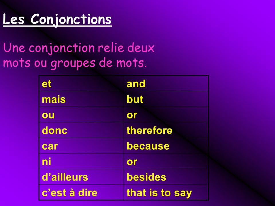 Les Conjonctions Une conjonction relie deux mots ou groupes de mots.