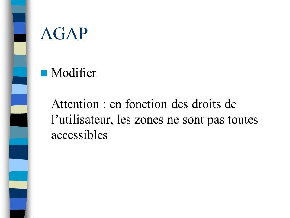 AGAP Modifier Attention : en fonction des droits de l'utilisateur, les zones ne sont pas toutes accessibles.