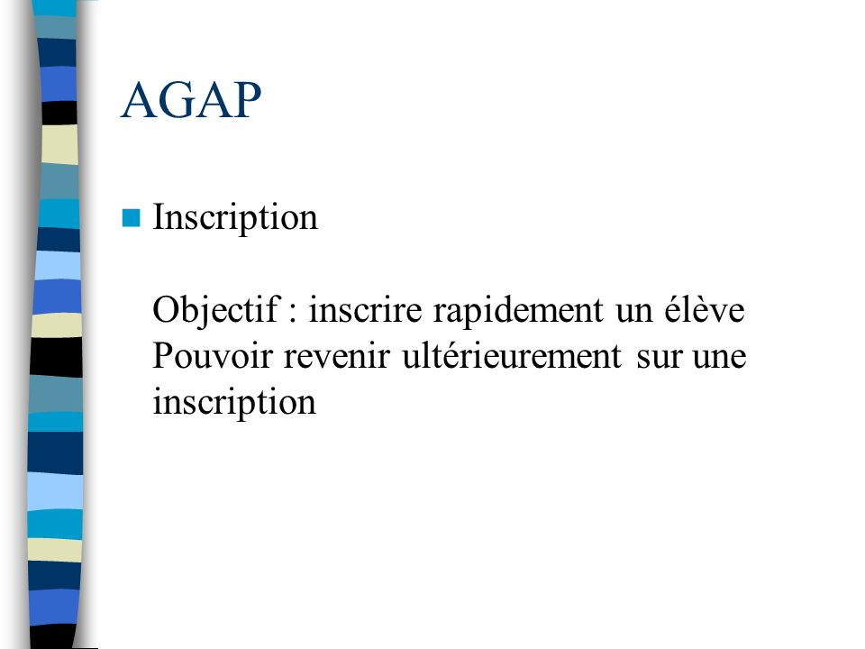 AGAP Inscription Objectif : inscrire rapidement un élève Pouvoir revenir ultérieurement sur une inscription.