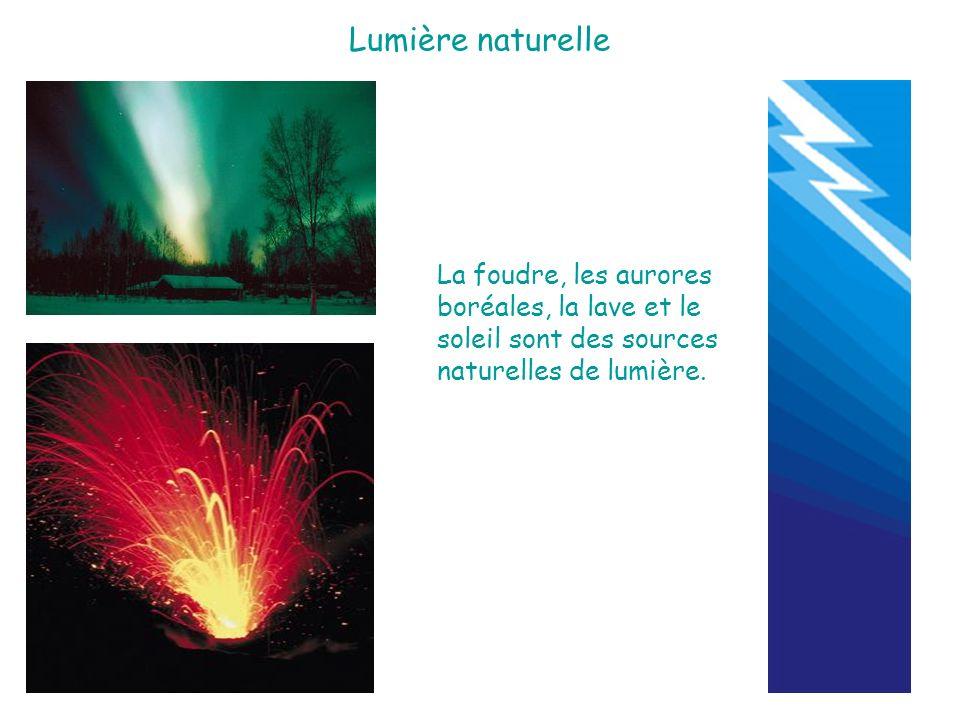 Lumière naturelle La foudre, les aurores boréales, la lave et le soleil sont des sources naturelles de lumière.