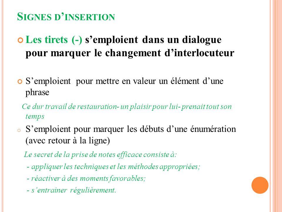 Signes d'insertion Les tirets (-) s'emploient dans un dialogue pour marquer le changement d'interlocuteur.