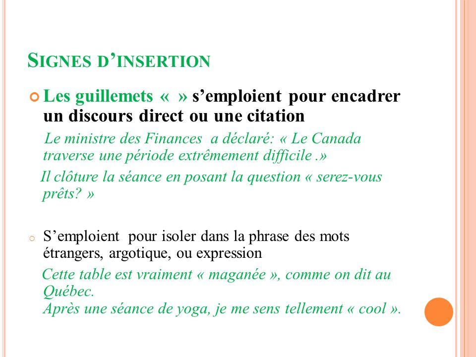 Signes d'insertion Les guillemets « » s'emploient pour encadrer un discours direct ou une citation.