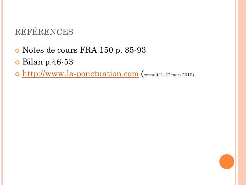 références Notes de cours FRA 150 p. 85-93 Bilan p.46-53