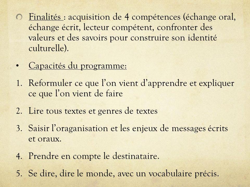 Finalités : acquisition de 4 compétences (échange oral, échange écrit, lecteur compétent, confronter des valeurs et des savoirs pour construire son identité culturelle).