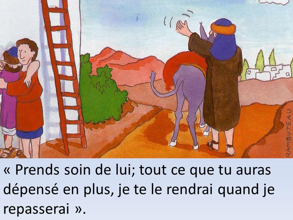 « Prends soin de lui; tout ce que tu auras dépensé en plus, je te le rendrai quand je repasserai ».