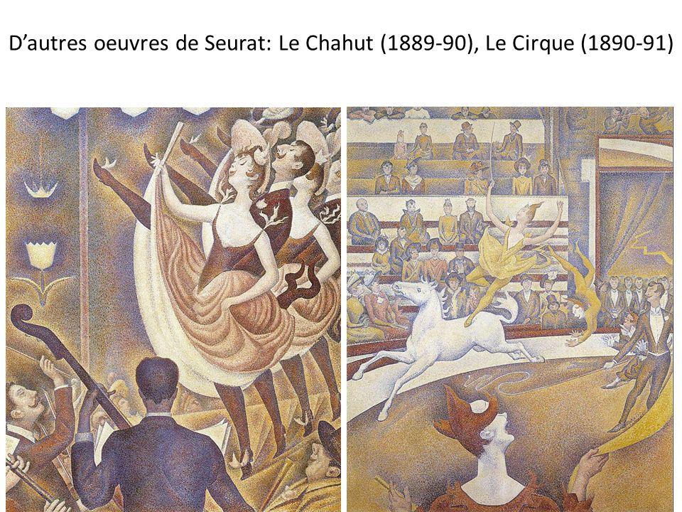D'autres oeuvres de Seurat: Le Chahut (1889-90), Le Cirque (1890-91)