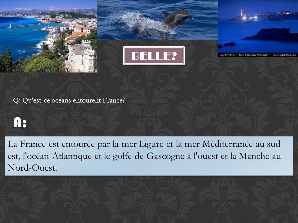 BELLE Q: Qu est-ce océans entourent France A: