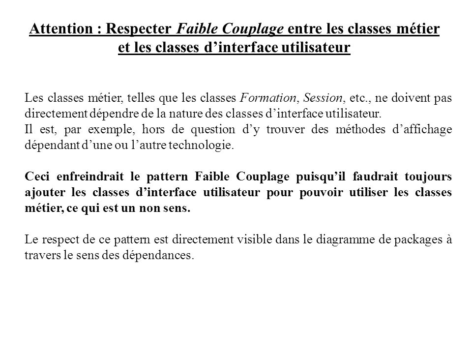 Attention : Respecter Faible Couplage entre les classes métier et les classes d'interface utilisateur