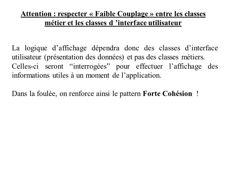 Attention : respecter « Faible Couplage » entre les classes métier et les classes d 'interface utilisateur