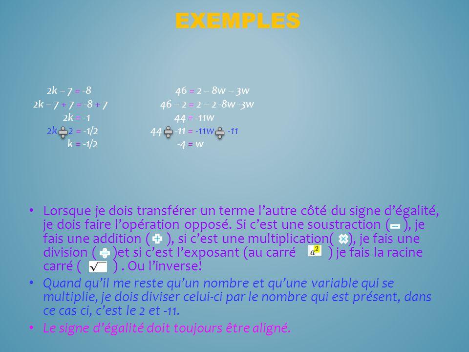 Exemples 2k – 7 = -8 46 = 2 – 8w – 3w. 2k – 7 + 7 = -8 + 7 46 – 2 = 2 – 2 -8w -3w.