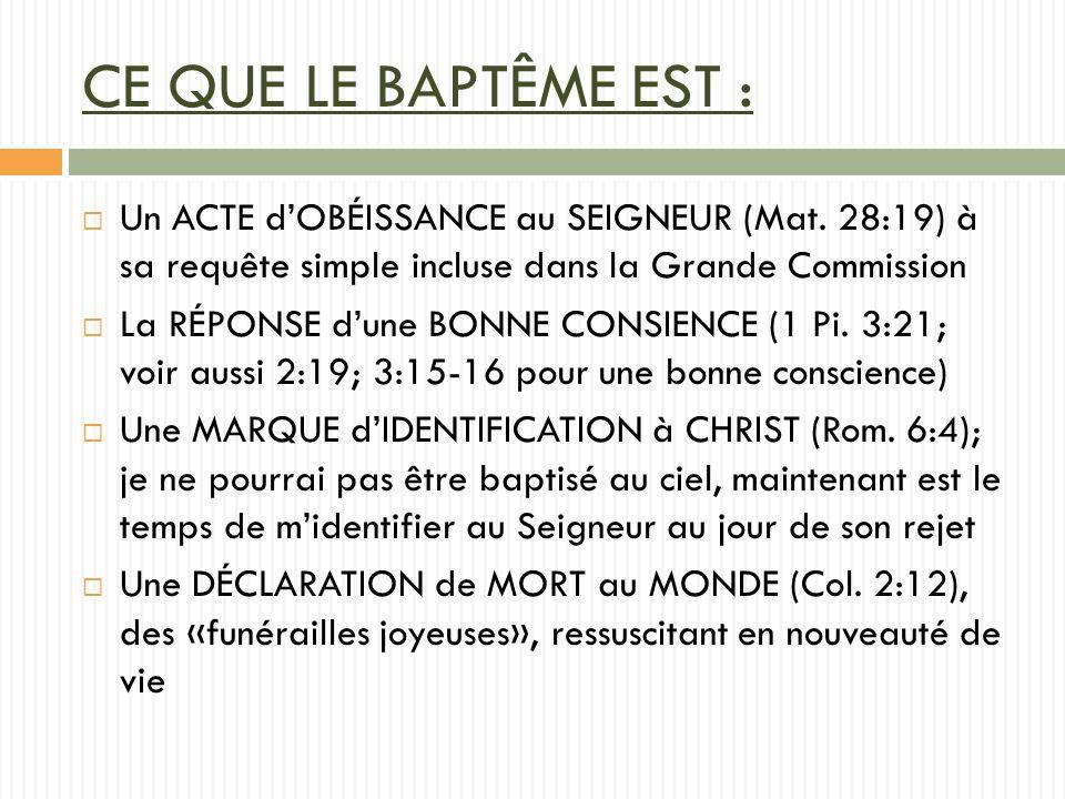 CE QUE LE BAPTÊME EST : Un ACTE d'OBÉISSANCE au SEIGNEUR (Mat. 28:19) à sa requête simple incluse dans la Grande Commission.