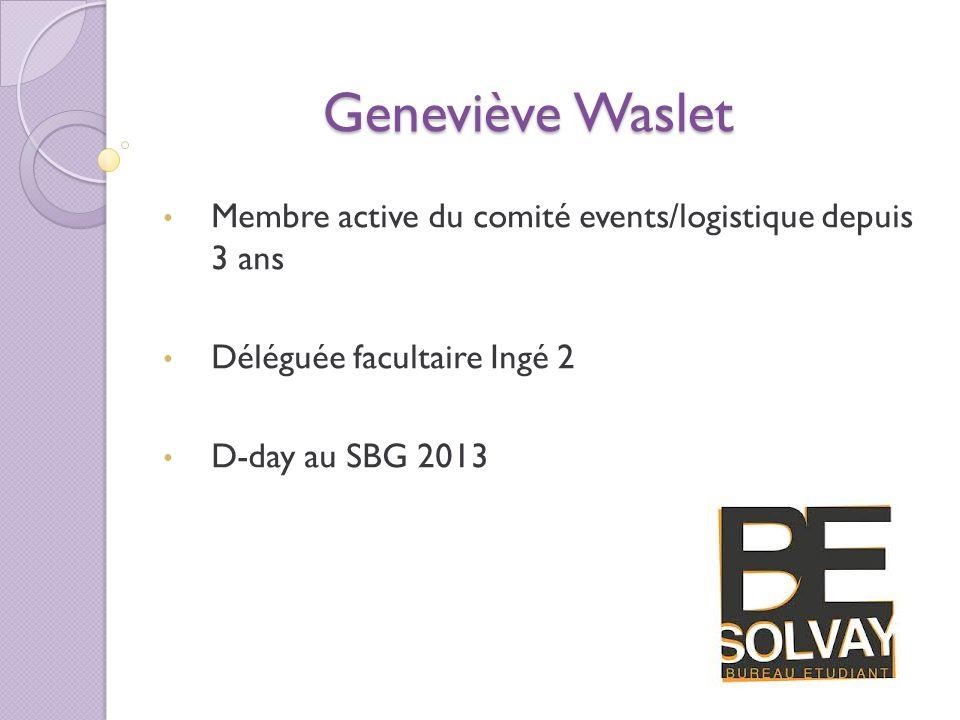 Geneviève Waslet Membre active du comité events/logistique depuis 3 ans. Déléguée facultaire Ingé 2.