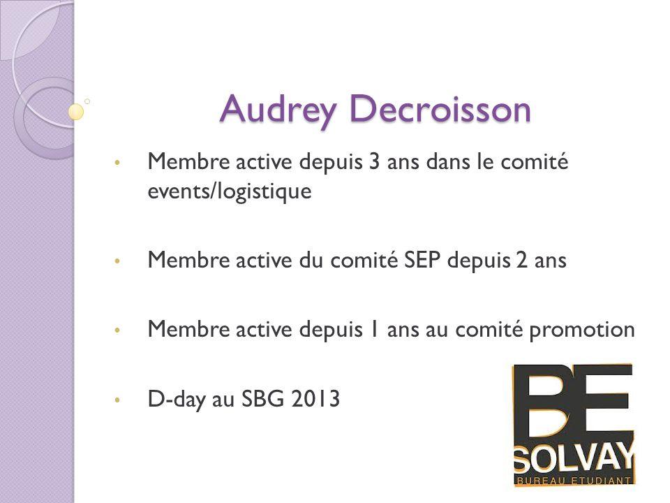 Audrey Decroisson Membre active depuis 3 ans dans le comité events/logistique. Membre active du comité SEP depuis 2 ans.