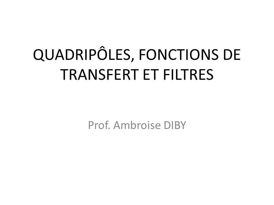 QUADRIPÔLES, FONCTIONS DE TRANSFERT ET FILTRES