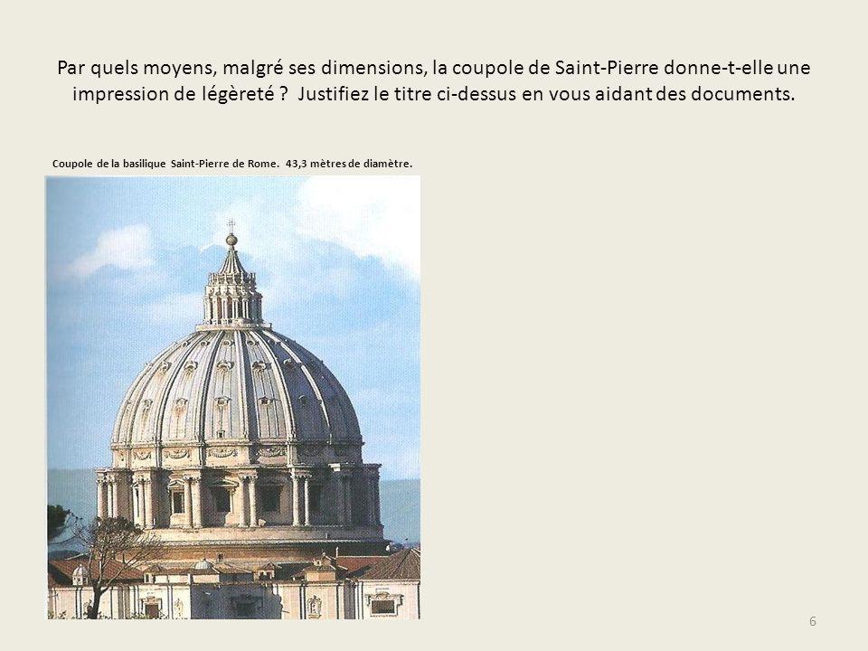 Par quels moyens, malgré ses dimensions, la coupole de Saint-Pierre donne-t-elle une impression de légèreté Justifiez le titre ci-dessus en vous aidant des documents.