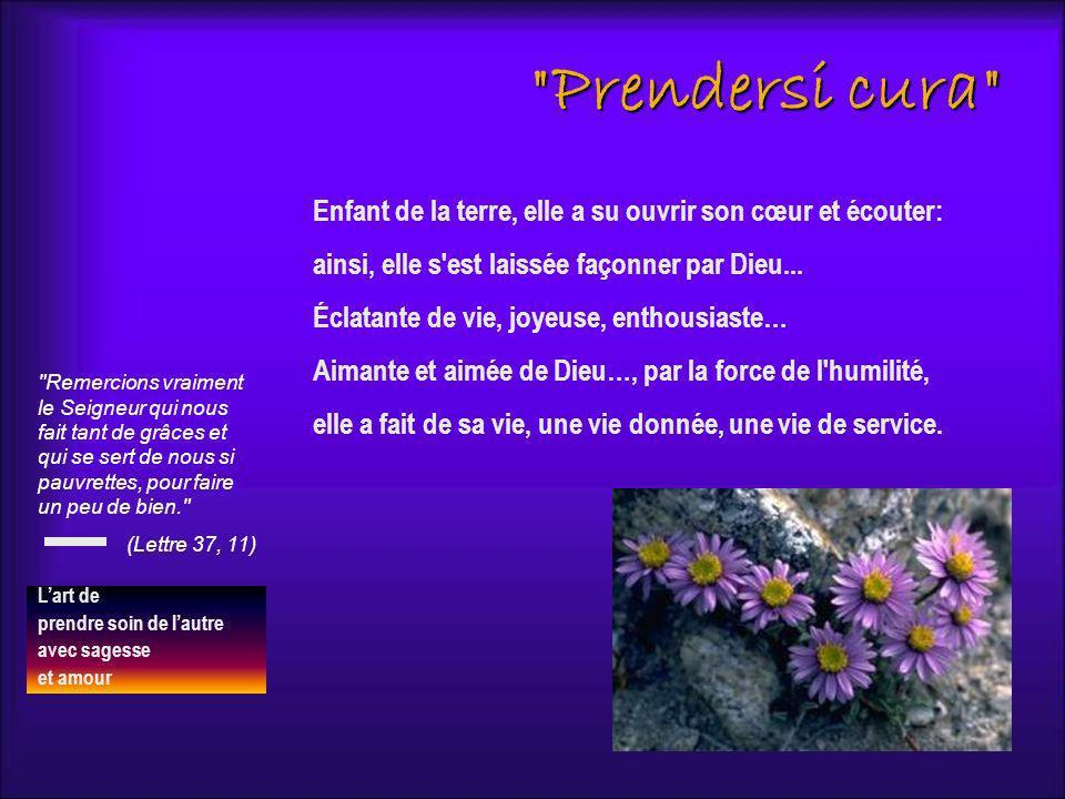 Prendersi cura Enfant de la terre, elle a su ouvrir son cœur et écouter: ainsi, elle s est laissée façonner par Dieu...