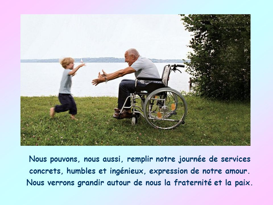 Nous pouvons, nous aussi, remplir notre journée de services concrets, humbles et ingénieux, expression de notre amour.