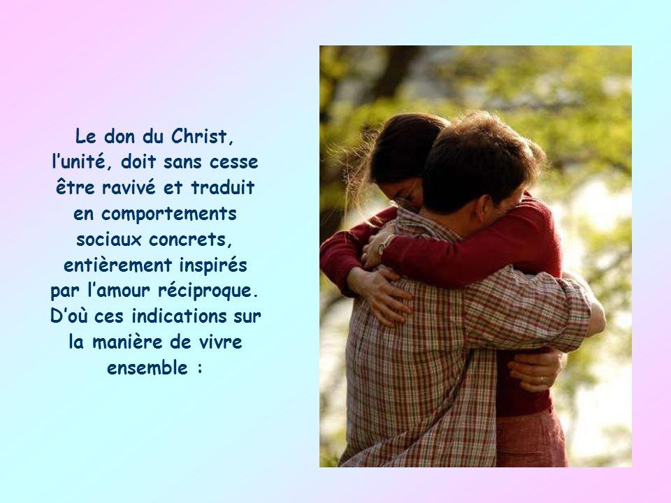 Le don du Christ, l'unité, doit sans cesse être ravivé et traduit en comportements sociaux concrets, entièrement inspirés par l'amour réciproque.