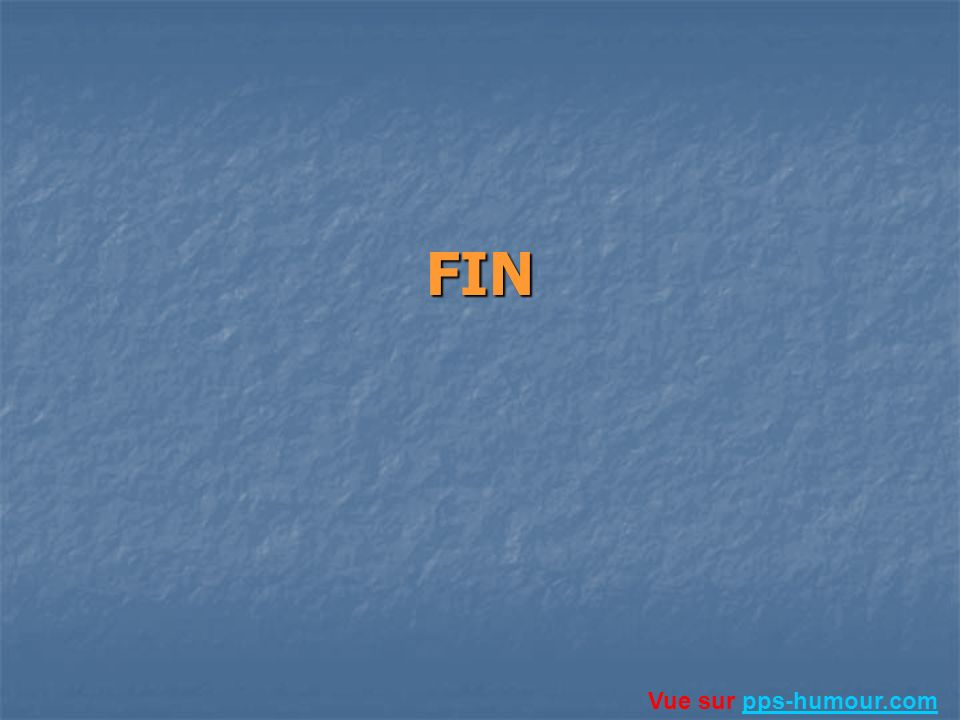 FIN Vue sur pps-humour.com