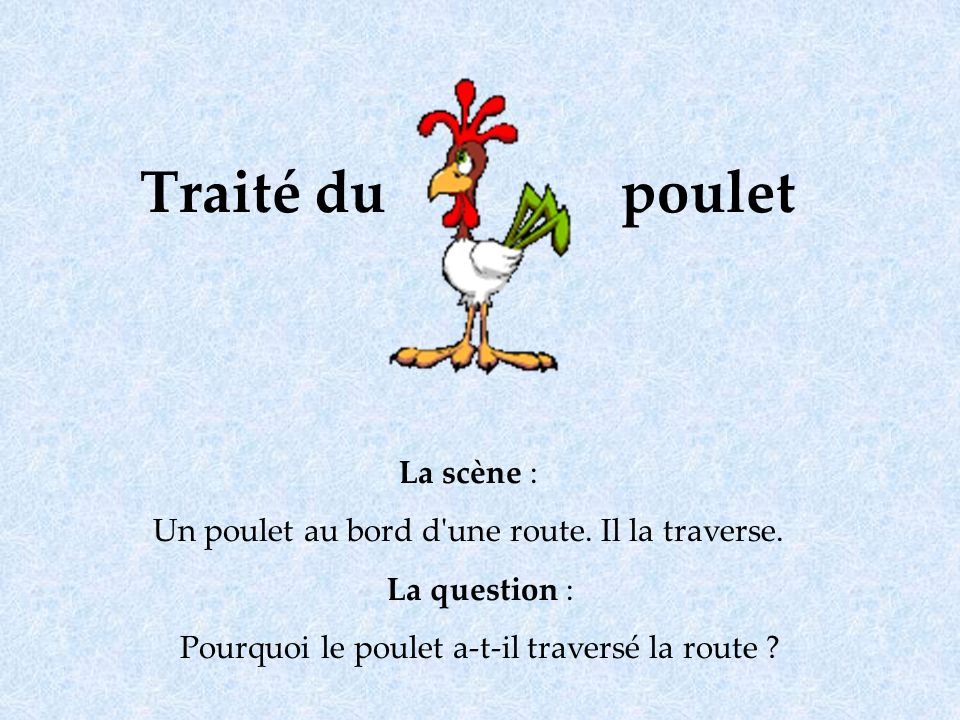 La question : Pourquoi le poulet a-t-il traversé la route