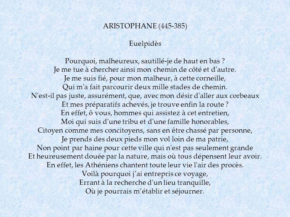ARISTOPHANE (445-385) Euelpidès Pourquoi, malheureux, sautillé-je de haut en bas .
